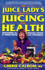 Juice Lady's Juicing for Health